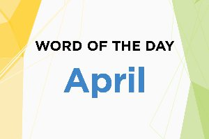 Word of the Day - April 2018