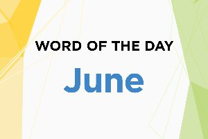 Word of the Day - June 2018