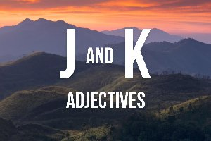 """""""J"""" and """"K"""" Adjectives"""