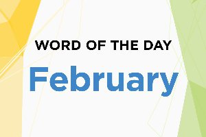 Word of the Day - February 2018